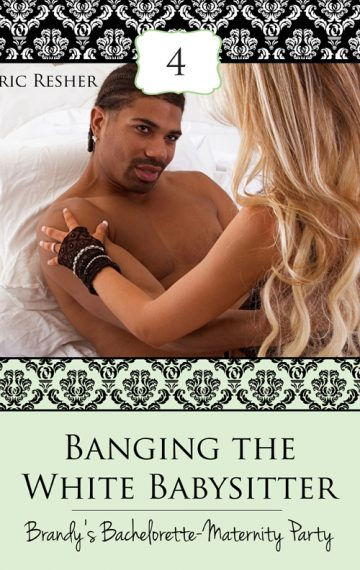 Banging The White Babysitter 4: Brandy's Bachelorette-Maternity Party