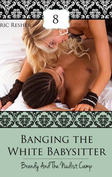 Banging The White Babysitter 8: Brandy And The Nudist Camp